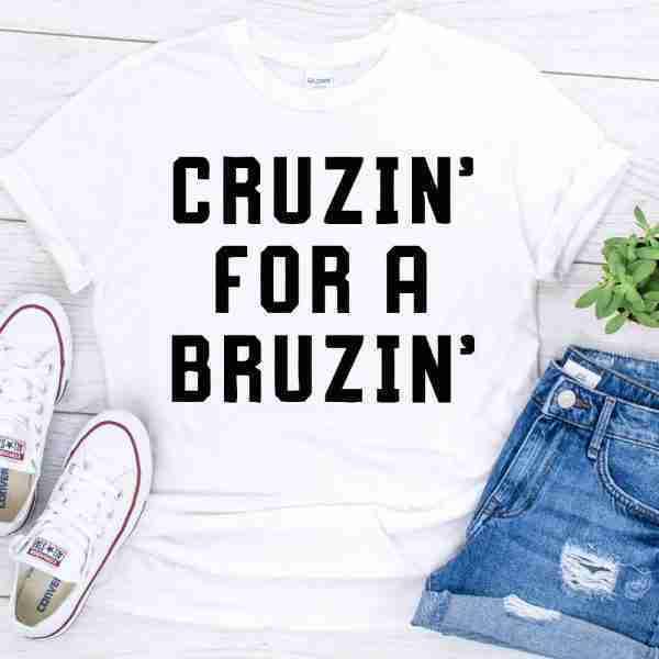 cruzin for a bruzin shirt