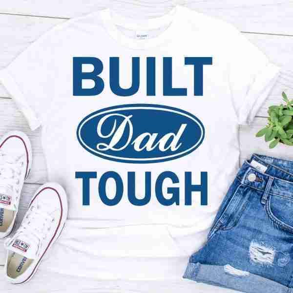 Built Dad Tough Fathers Day shirt